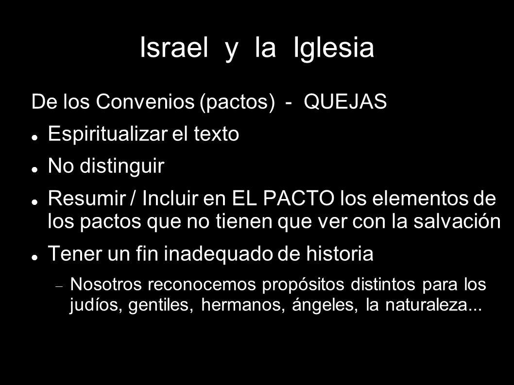 Israel y la Iglesia De los Convenios (pactos) - QUEJAS Espiritualizar el texto No distinguir Resumir / Incluir en EL PACTO los elementos de los pactos