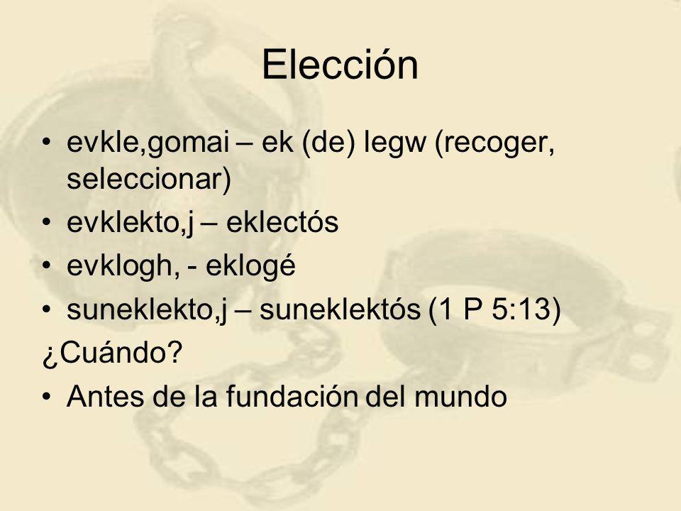 Elección evkle,gomai – ek (de) legw (recoger, seleccionar) evklekto,j – eklectós evklogh, - eklogé suneklekto,j – suneklektós (1 P 5:13) ¿Cuándo.