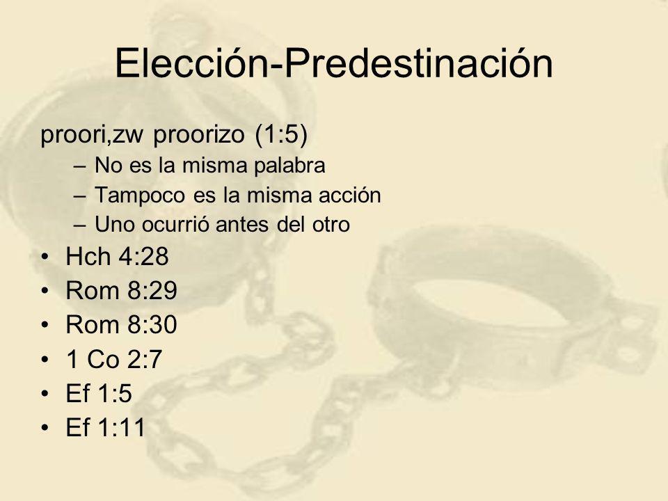 Elección-Predestinación proori,zw proorizo (1:5) –No es la misma palabra –Tampoco es la misma acción –Uno ocurrió antes del otro Hch 4:28 Rom 8:29 Rom 8:30 1 Co 2:7 Ef 1:5 Ef 1:11