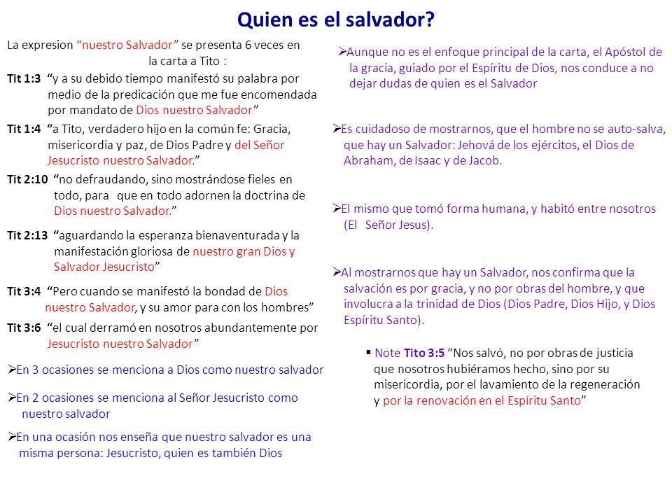 Quien es el salvador? La expresion nuestro Salvador se presenta 6 veces en la carta a Tito : Tit 1:3 y a su debido tiempo manifestó su palabra por med