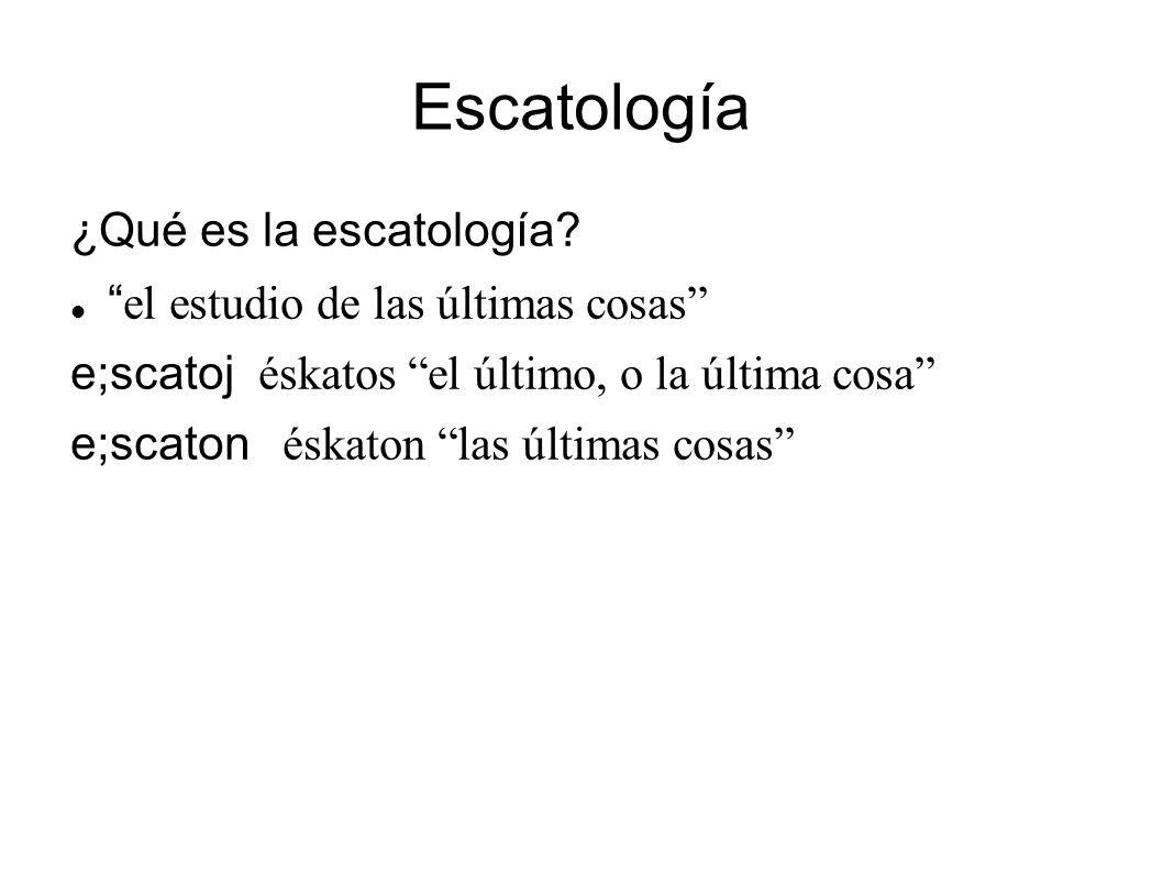 Escatología ¿Qué es la escatología? el estudio de las últimas cosas e;scatoj éskatos el último, o la última cosa e;scaton éskaton las últimas cosas