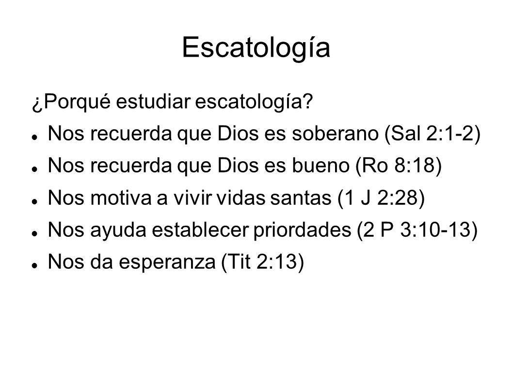 Escatología ¿Porqué estudiar escatología? Nos recuerda que Dios es soberano (Sal 2:1-2) Nos recuerda que Dios es bueno (Ro 8:18) Nos motiva a vivir vi