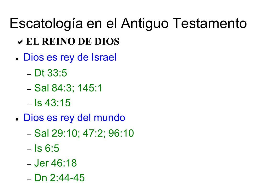 Escatología en el Antiguo Testamento EL REINO DE DIOS Dios es rey de Israel Dt 33:5 Sal 84:3; 145:1 Is 43:15 Dios es rey del mundo Sal 29:10; 47:2; 96:10 Is 6:5 Jer 46:18 Dn 2:44-45