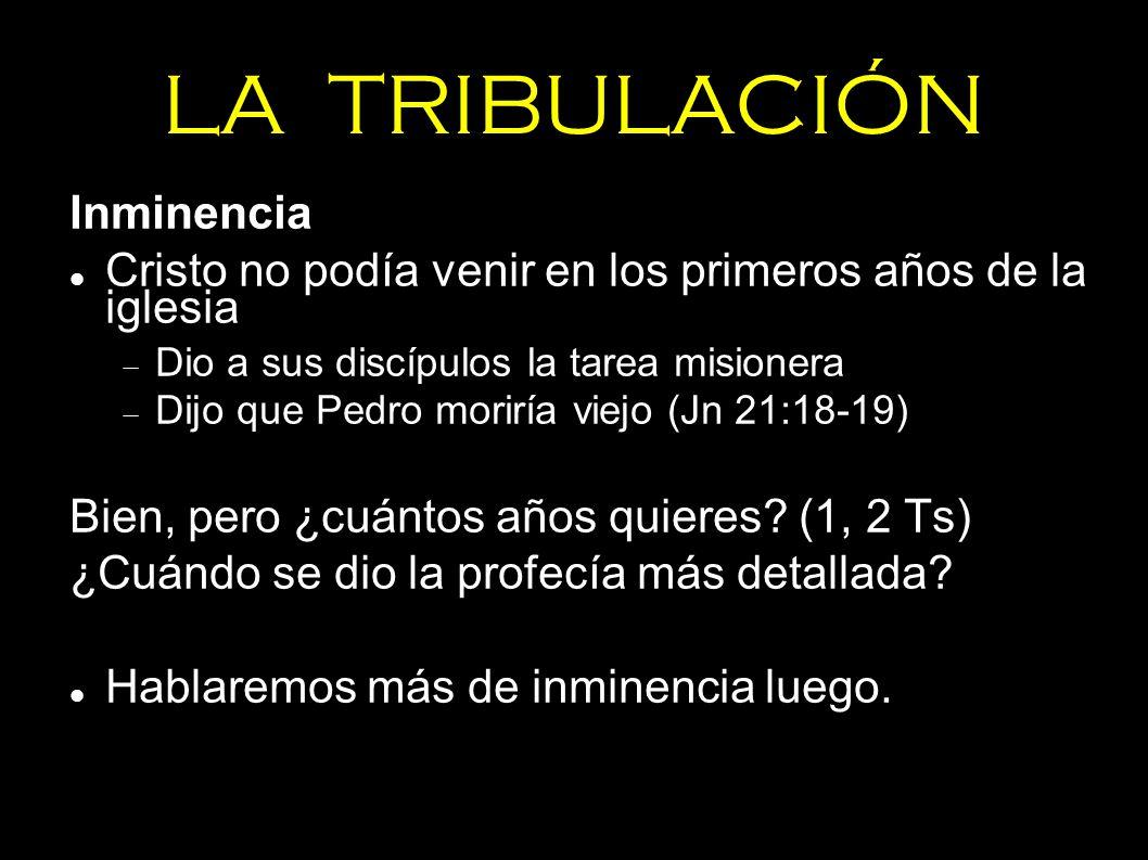 LA TRIBULACIÓN Inminencia Cristo no podía venir en los primeros años de la iglesia Dio a sus discípulos la tarea misionera Dijo que Pedro moriría viej