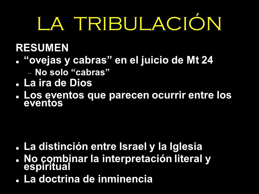 LA TRIBULACIÓN RESUMEN ovejas y cabras en el juicio de Mt 24 No solo cabras La ira de Dios Los eventos que parecen ocurrir entre los eventos La distin