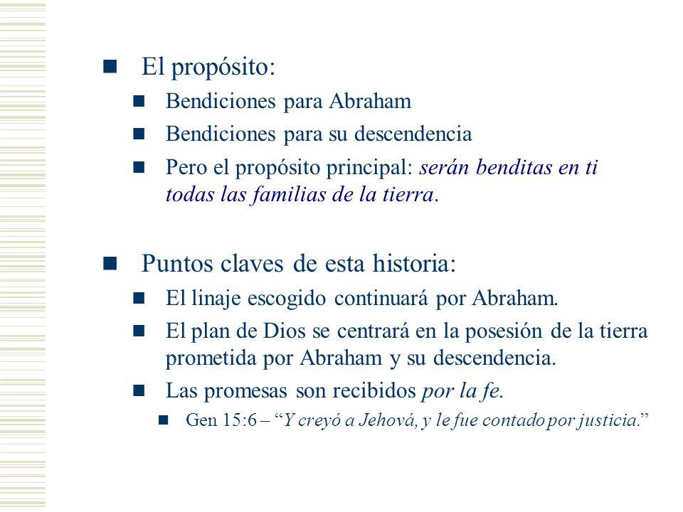 El propósito: Bendiciones para Abraham Bendiciones para su descendencia Pero el propósito principal: serán benditas en ti todas las familias de la tierra.