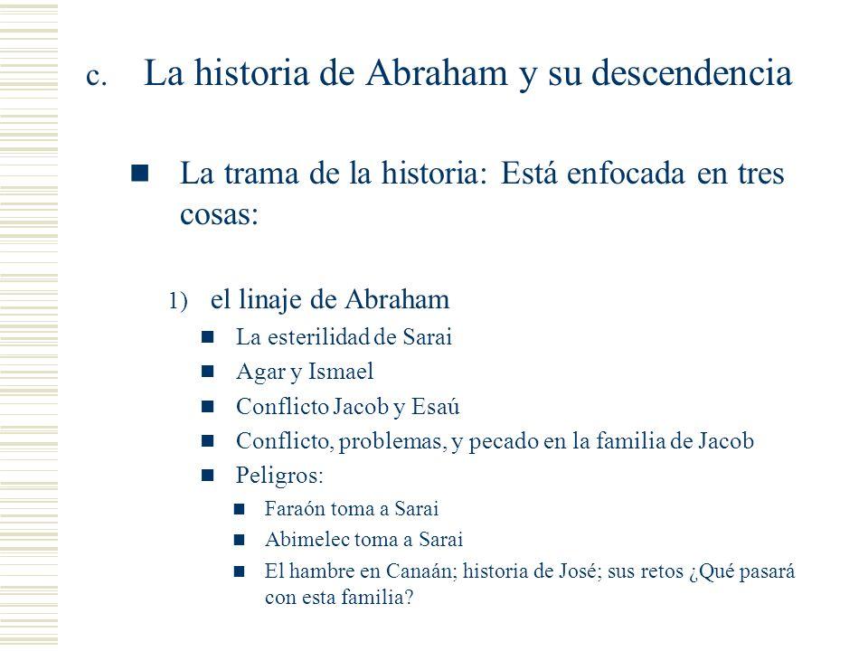 c. La historia de Abraham y su descendencia La trama de la historia: Está enfocada en tres cosas: 1) el linaje de Abraham La esterilidad de Sarai Agar