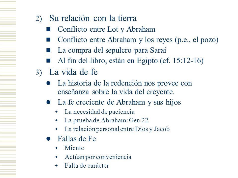2) Su relación con la tierra Conflicto entre Lot y Abraham Conflicto entre Abraham y los reyes (p.e., el pozo) La compra del sepulcro para Sarai Al fin del libro, están en Egipto (cf.