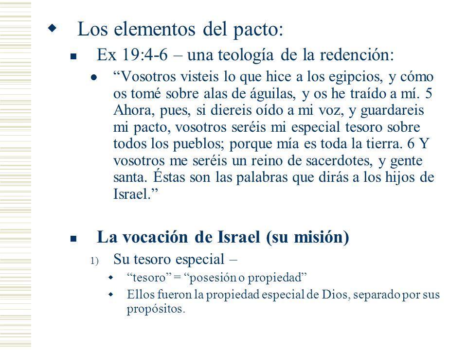 Los elementos del pacto: Ex 19:4-6 – una teología de la redención: Vosotros visteis lo que hice a los egipcios, y cómo os tomé sobre alas de águilas, y os he traído a mí.