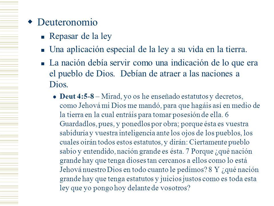 Deuteronomio Repasar de la ley Una aplicación especial de la ley a su vida en la tierra. La nación debía servir como una indicación de lo que era el p
