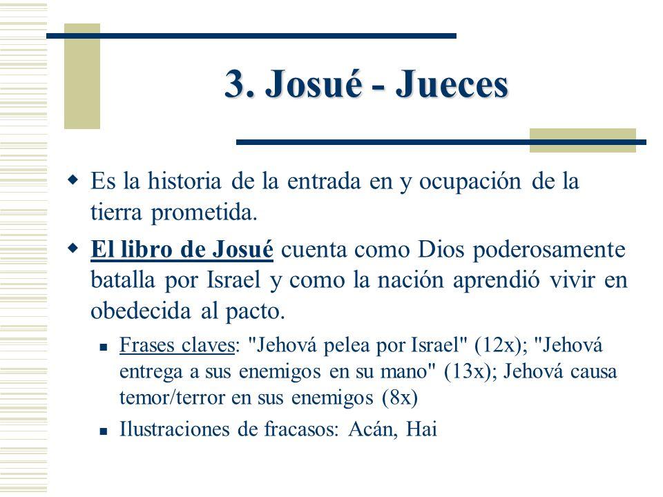 3. Josué - Jueces Es la historia de la entrada en y ocupación de la tierra prometida. El libro de Josué cuenta como Dios poderosamente batalla por Isr