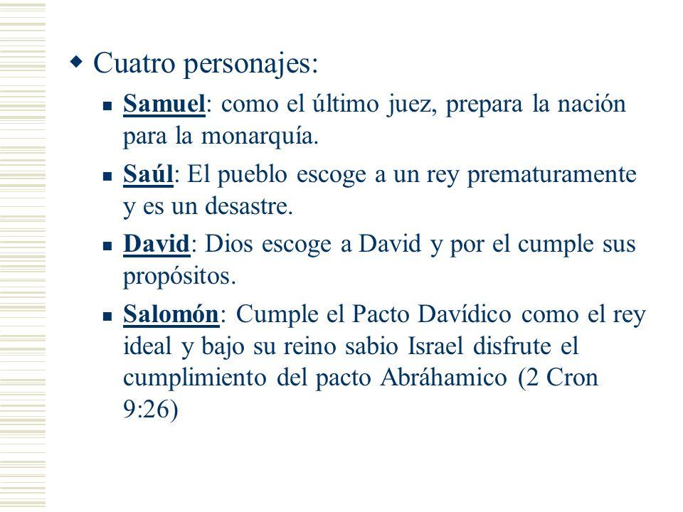 Cuatro personajes: Samuel: como el último juez, prepara la nación para la monarquía.