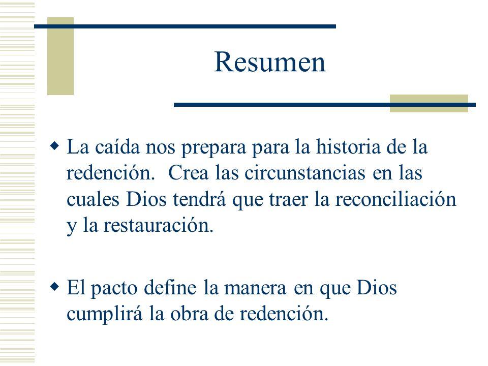 Resumen La caída nos prepara para la historia de la redención. Crea las circunstancias en las cuales Dios tendrá que traer la reconciliación y la rest