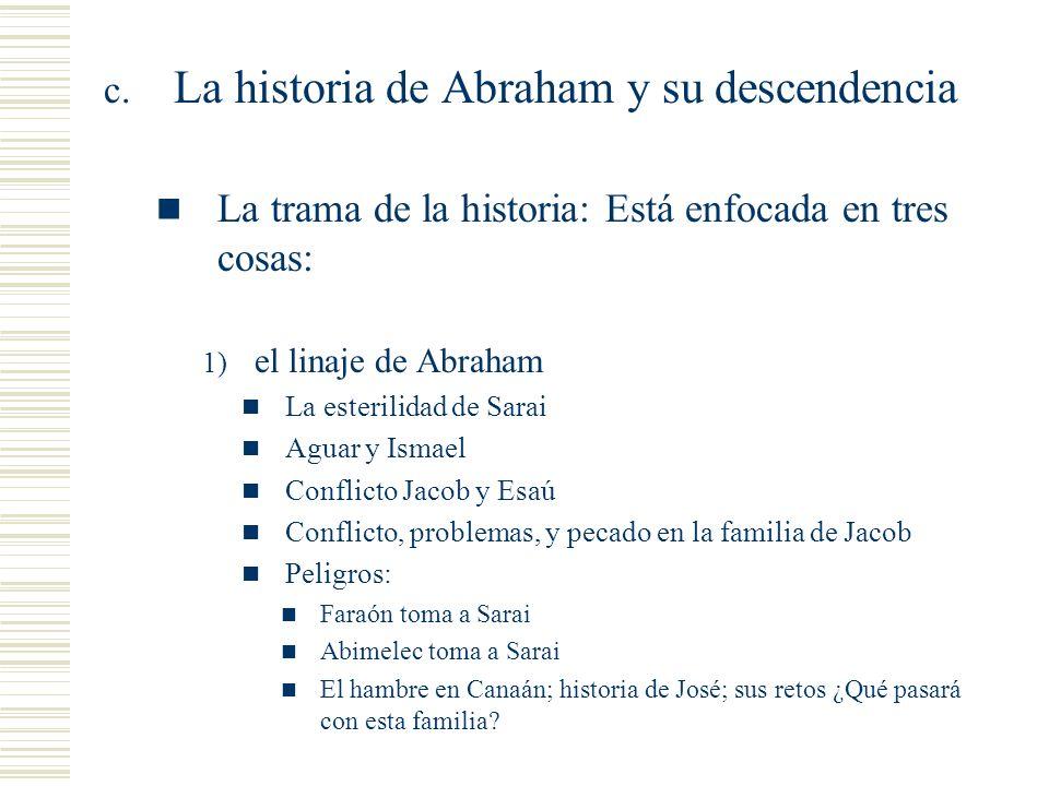 c. La historia de Abraham y su descendencia La trama de la historia: Está enfocada en tres cosas: 1) el linaje de Abraham La esterilidad de Sarai Agua