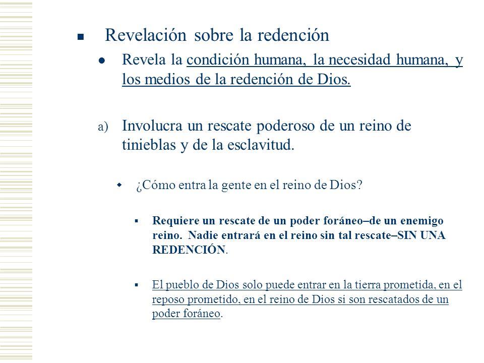Revelación sobre la redención Revela la condición humana, la necesidad humana, y los medios de la redención de Dios. a) Involucra un rescate poderoso