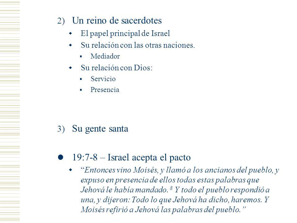 2) Un reino de sacerdotes El papel principal de Israel Su relación con las otras naciones. Mediador Su relación con Dios: Servicio Presencia 3) Su gen