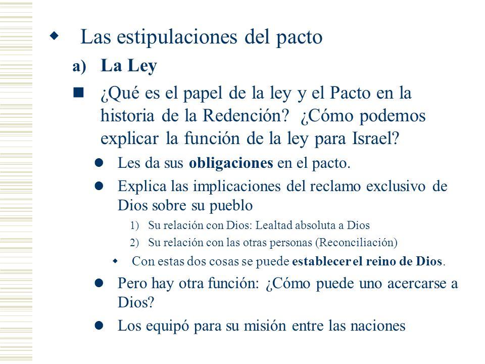 Las estipulaciones del pacto a) La Ley ¿Qué es el papel de la ley y el Pacto en la historia de la Redención? ¿Cómo podemos explicar la función de la l