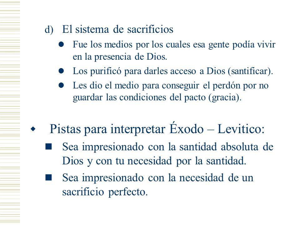 d) El sistema de sacrificios Fue los medios por los cuales esa gente podía vivir en la presencia de Dios. Los purificó para darles acceso a Dios (sant