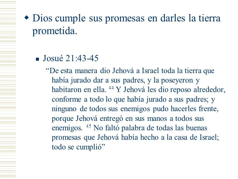 Dios cumple sus promesas en darles la tierra prometida. Josué 21:43-45 De esta manera dio Jehová a Israel toda la tierra que había jurado dar a sus pa