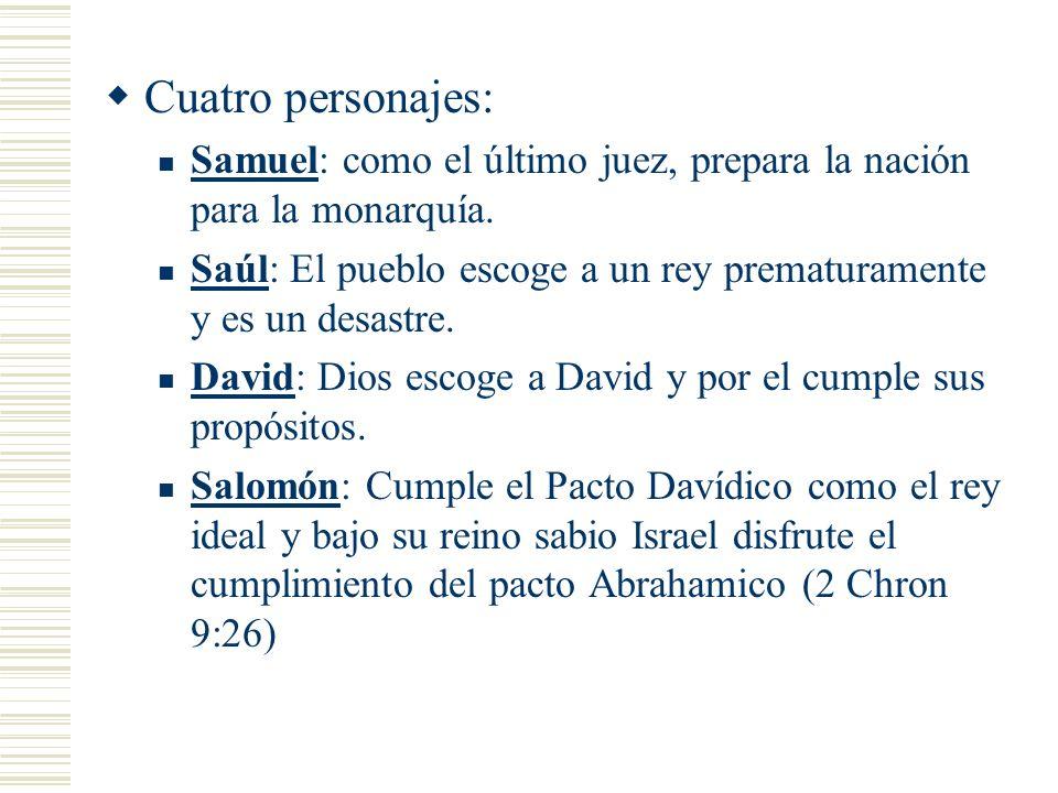 Cuatro personajes: Samuel: como el último juez, prepara la nación para la monarquía. Saúl: El pueblo escoge a un rey prematuramente y es un desastre.