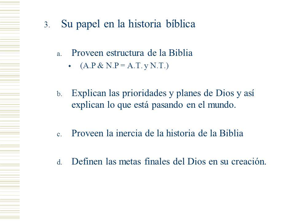 Cosas que notar 3. Su papel en la historia bíblica a. Proveen estructura de la Biblia (A.P & N.P = A.T. y N.T.) b. Explican las prioridades y planes d