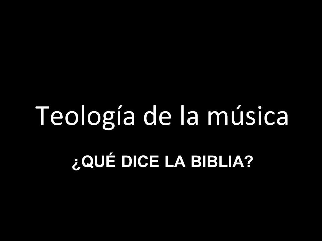 ¿QUÉ DICE LA BIBLIA? Teología de la música