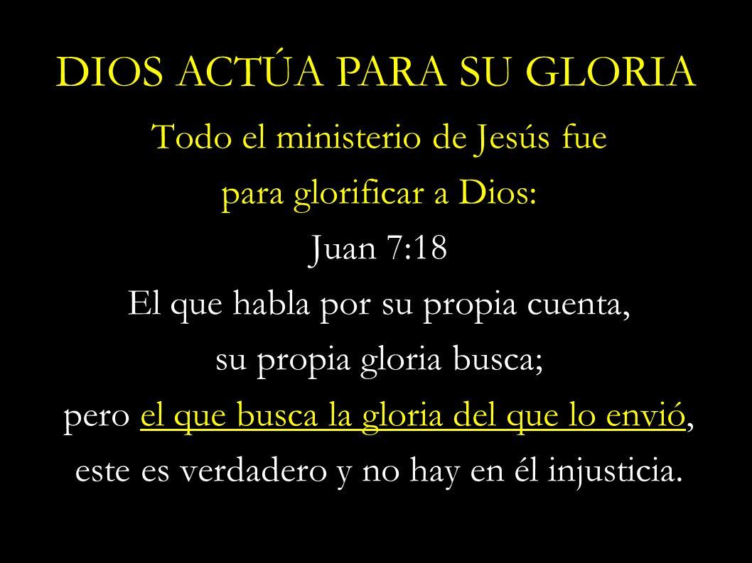 Todo el ministerio de Jesús fue para glorificar a Dios: Juan 7:18 El que habla por su propia cuenta, su propia gloria busca; pero el que busca la glor