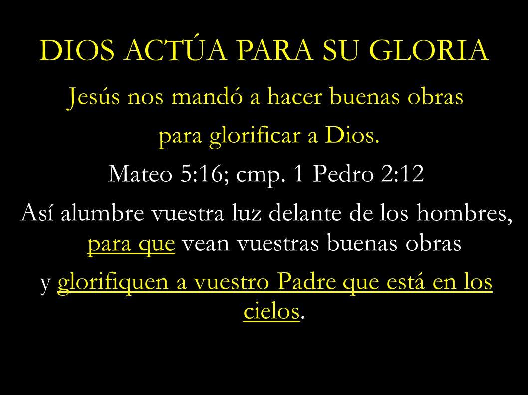 Jesús nos mandó a hacer buenas obras para glorificar a Dios. Mateo 5:16; cmp. 1 Pedro 2:12 Así alumbre vuestra luz delante de los hombres, para que ve