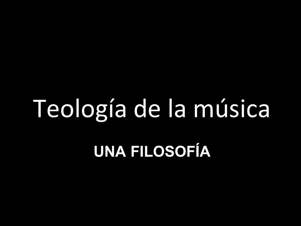 UNA FILOSOFÍA Teología de la música