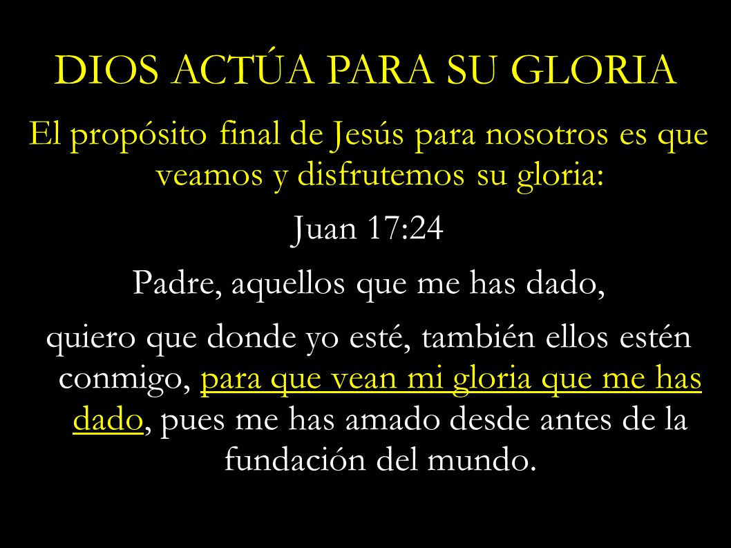 El propósito final de Jesús para nosotros es que veamos y disfrutemos su gloria: Juan 17:24 Padre, aquellos que me has dado, quiero que donde yo esté,