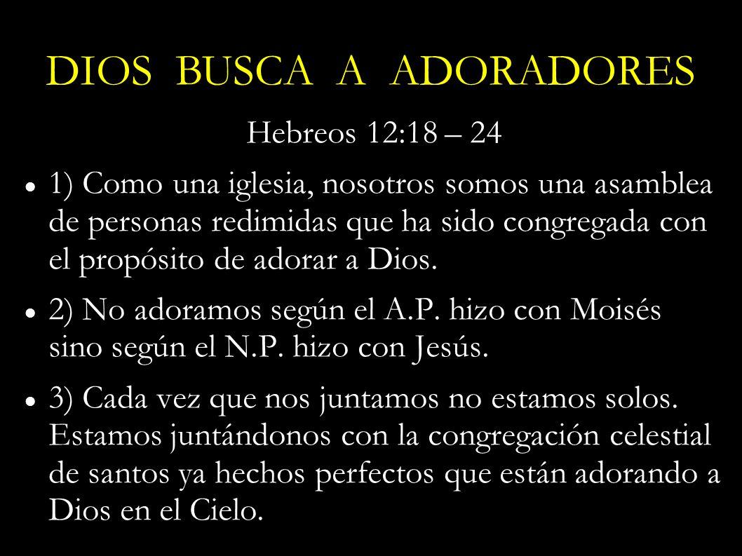 Hebreos 12:18 – 24 1) Como una iglesia, nosotros somos una asamblea de personas redimidas que ha sido congregada con el propósito de adorar a Dios. 2)