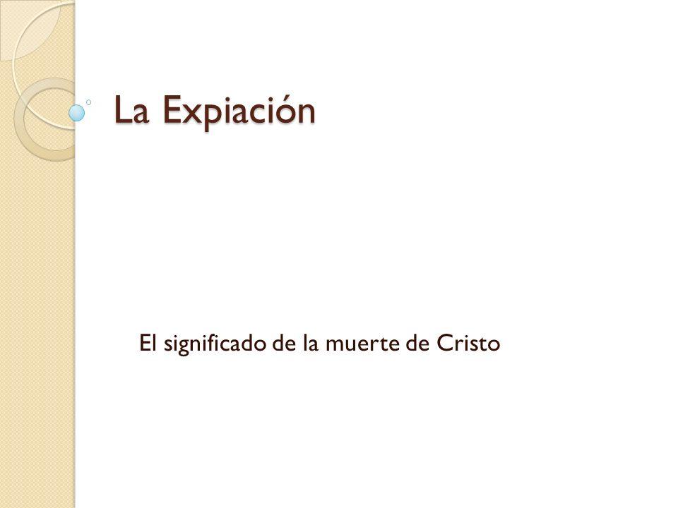 La Expiación El significado de la muerte de Cristo
