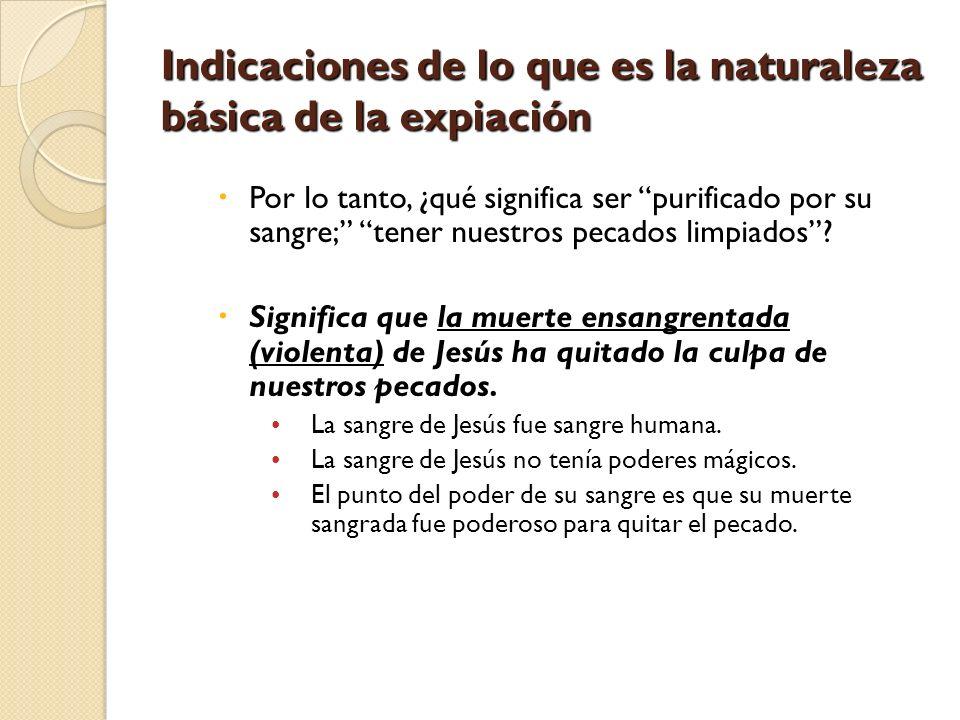 Indicaciones de lo que es la naturaleza básica de la expiación Por lo tanto, ¿qué significa ser purificado por su sangre; tener nuestros pecados limpi