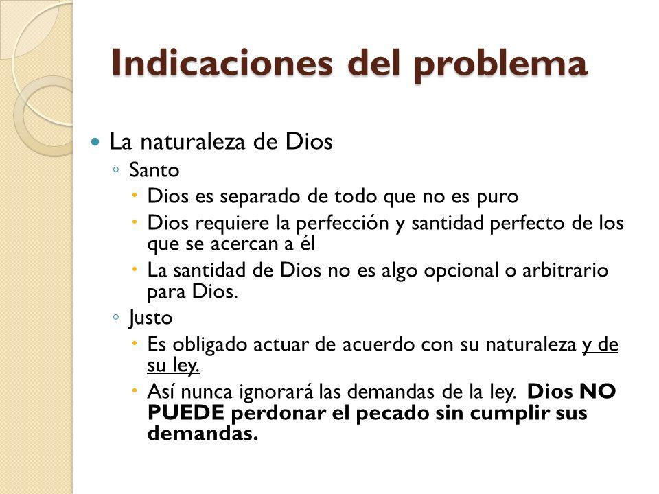 Indicaciones del problema La naturaleza de Dios Santo Dios es separado de todo que no es puro Dios requiere la perfección y santidad perfecto de los q