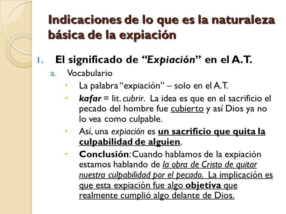 Indicaciones de lo que es la naturaleza básica de la expiación 1. El significado de Expiación en el A.T. a.Vocabulario La palabra expiación – solo en