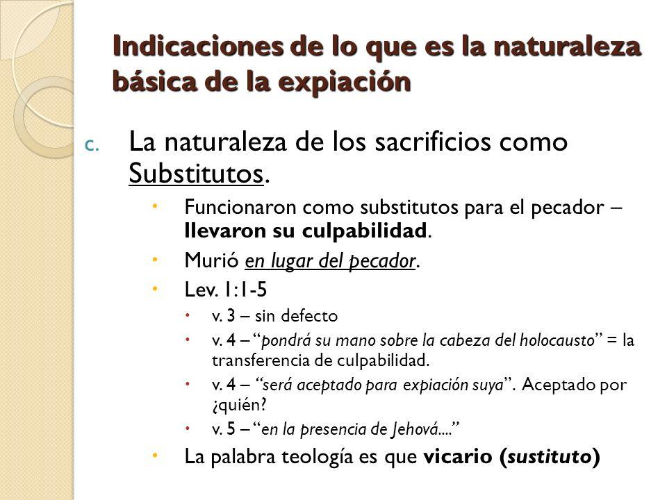 Indicaciones de lo que es la naturaleza básica de la expiación c. La naturaleza de los sacrificios como Substitutos. Funcionaron como substitutos para