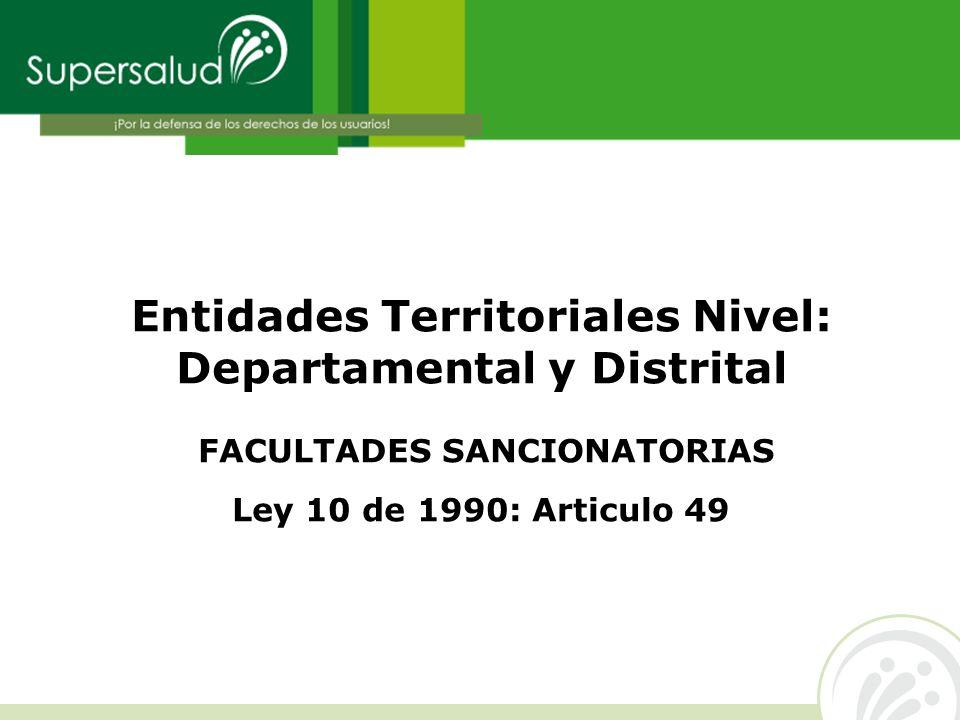 Entidades Territoriales Nivel: Departamental y Distrital FACULTADES SANCIONATORIAS Ley 10 de 1990: Articulo 49