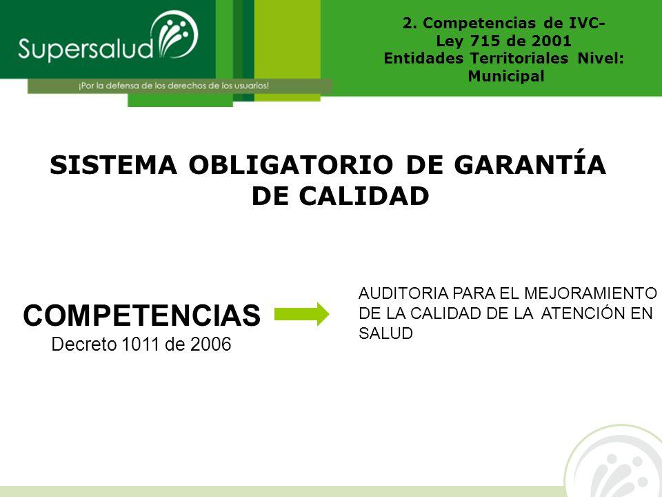 SISTEMA OBLIGATORIO DE GARANTÍA DE CALIDAD COMPETENCIAS Decreto 1011 de 2006 AUDITORIA PARA EL MEJORAMIENTO DE LA CALIDAD DE LA ATENCIÓN EN SALUD 2. C