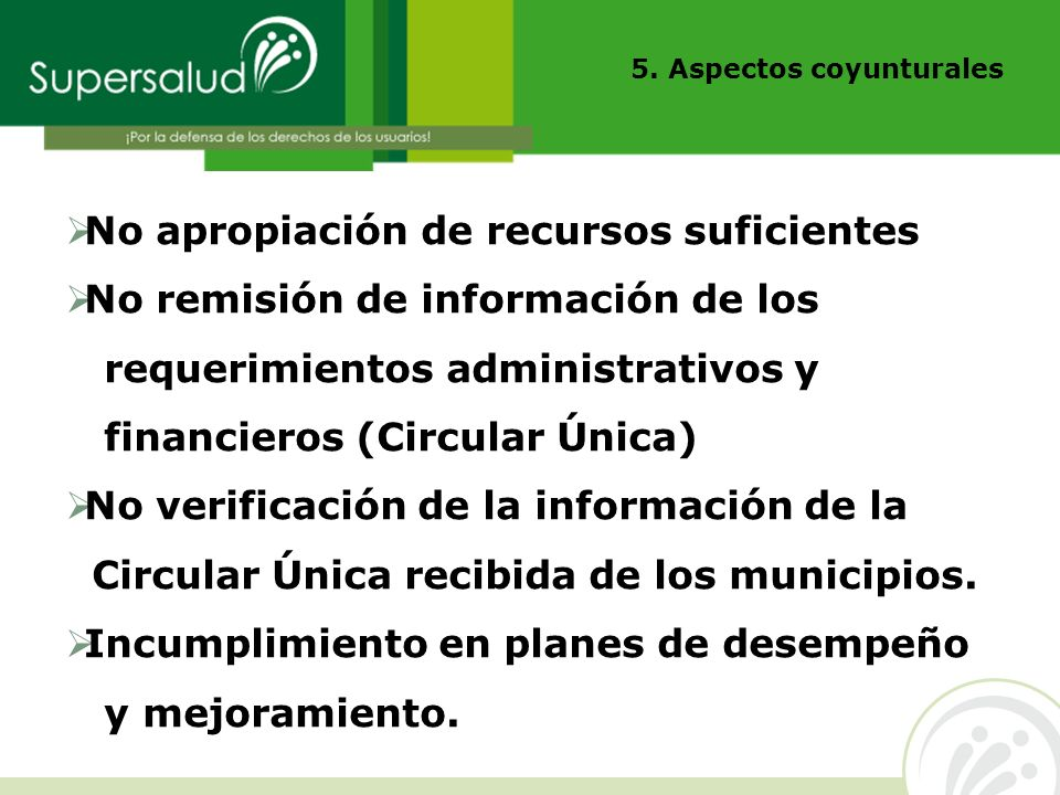No apropiación de recursos suficientes No remisión de información de los requerimientos administrativos y financieros (Circular Única) No verificación