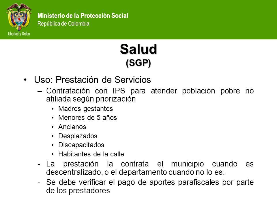 Ministerio de la Protección Social República de Colombia Salud (SGP) Uso: Prestación de Servicios –Contratación con IPS para atender población pobre n