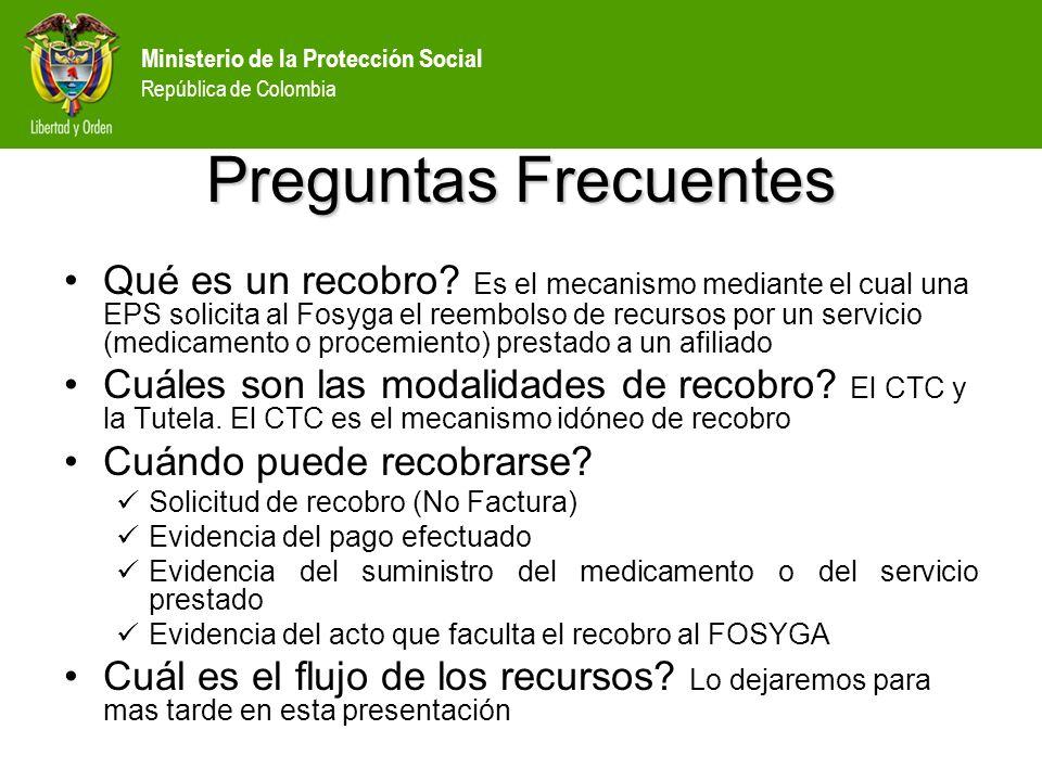 Ministerio de la Protección Social República de Colombia Preguntas Frecuentes Qué es un recobro? Es el mecanismo mediante el cual una EPS solicita al