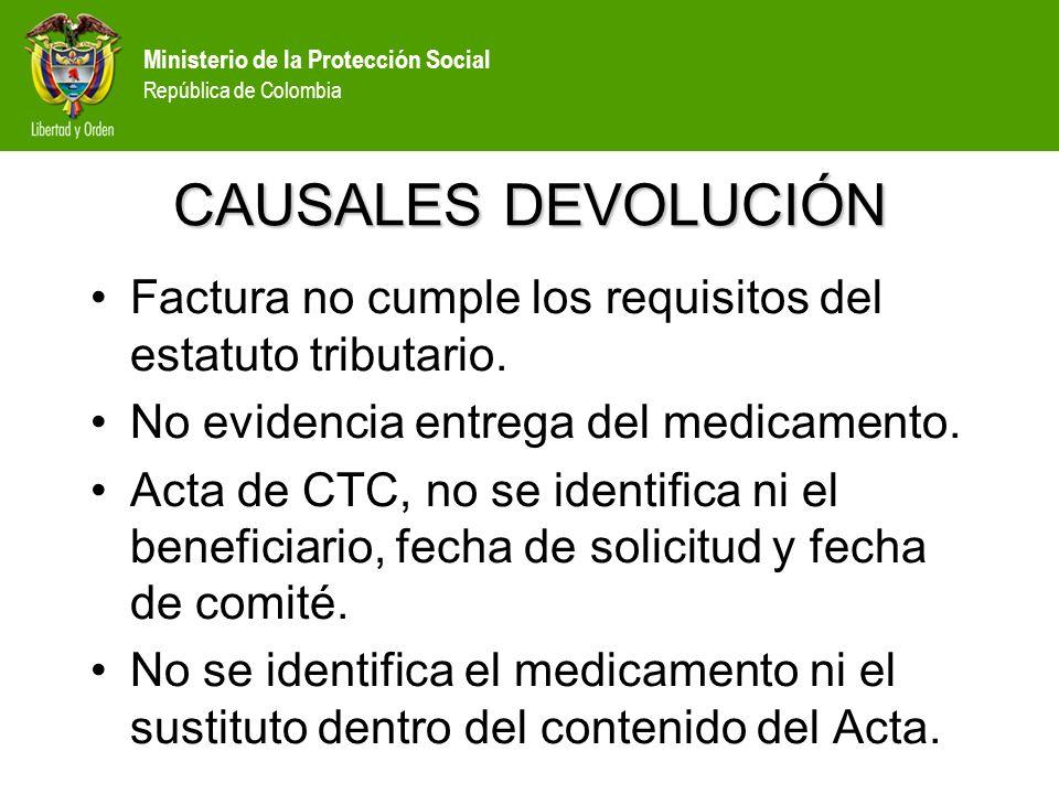 Ministerio de la Protección Social República de Colombia CAUSALES DEVOLUCIÓN Factura no cumple los requisitos del estatuto tributario. No evidencia en