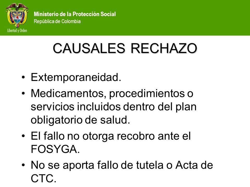 Ministerio de la Protección Social República de Colombia CAUSALES RECHAZO Extemporaneidad. Medicamentos, procedimientos o servicios incluidos dentro d