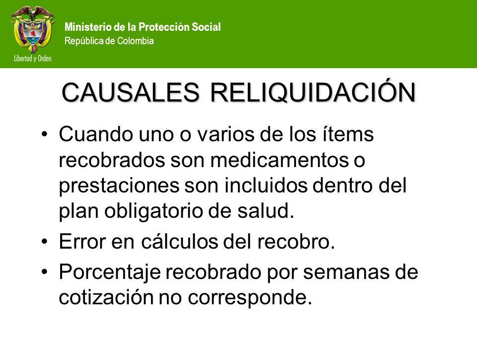 Ministerio de la Protección Social República de Colombia CAUSALES RELIQUIDACIÓN Cuando uno o varios de los ítems recobrados son medicamentos o prestac
