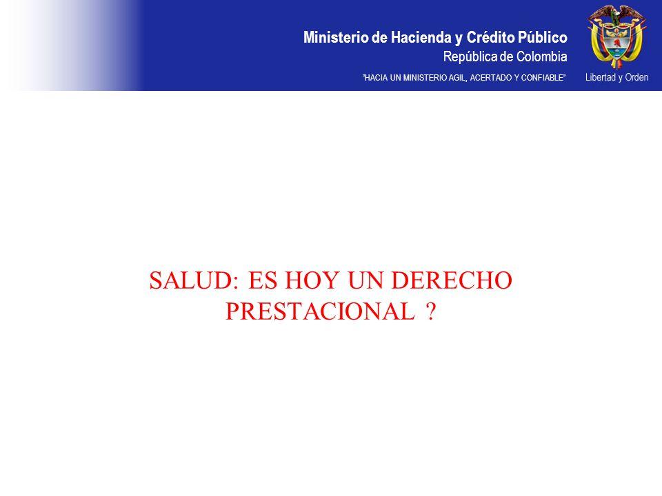 Ministerio de Hacienda y Crédito Público República de Colombia HACIA UN MINISTERIO AGIL, ACERTADO Y CONFIABLE SALUD: ES HOY UN DERECHO PRESTACIONAL ?