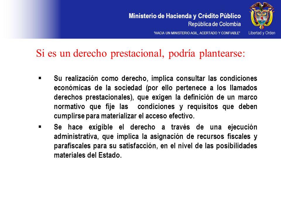 Ministerio de Hacienda y Crédito Público República de Colombia HACIA UN MINISTERIO AGIL, ACERTADO Y CONFIABLE Si es un derecho prestacional, podría pl