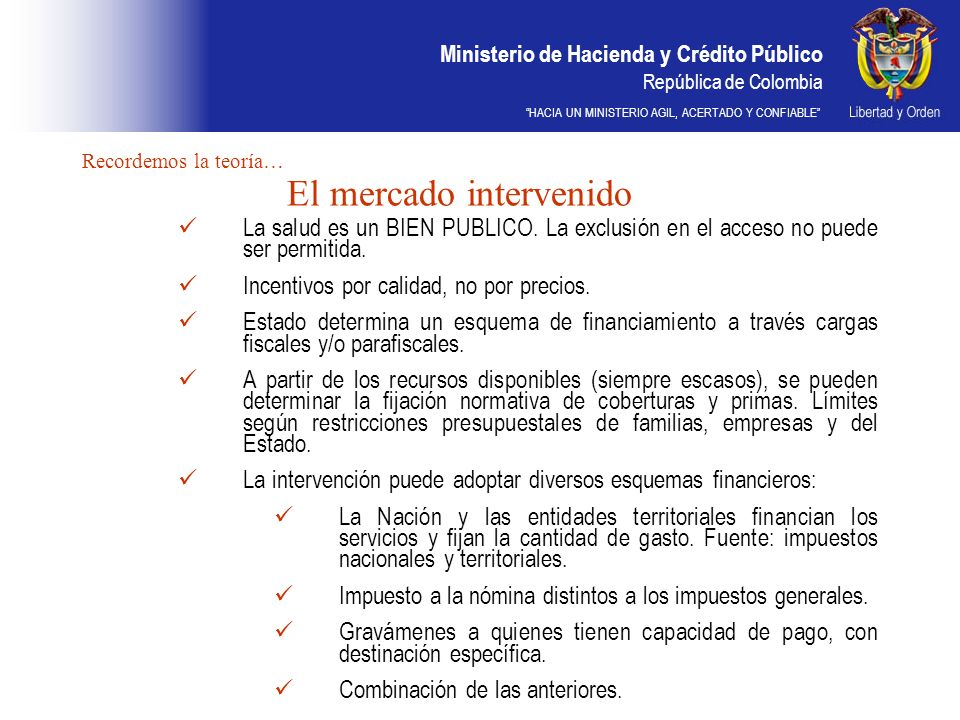 Ministerio de Hacienda y Crédito Público República de Colombia HACIA UN MINISTERIO AGIL, ACERTADO Y CONFIABLE Recordemos la teoría… El mercado interve