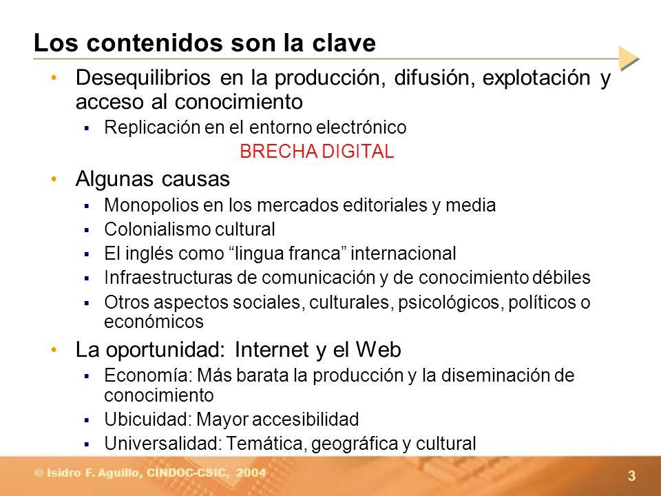 3 © Isidro F. Aguillo, CINDOC-CSIC, 2004 Los contenidos son la clave Desequilibrios en la producción, difusión, explotación y acceso al conocimiento R