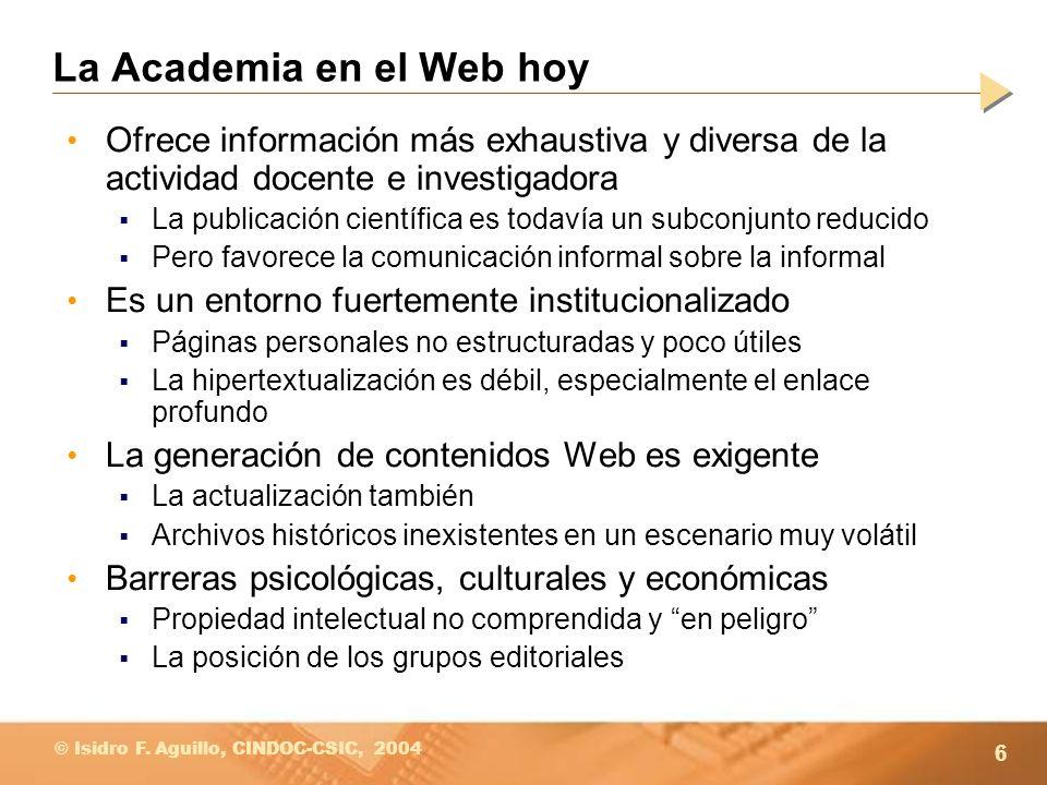 6 © Isidro F. Aguillo, CINDOC-CSIC, 2004 La Academia en el Web hoy Ofrece información más exhaustiva y diversa de la actividad docente e investigadora