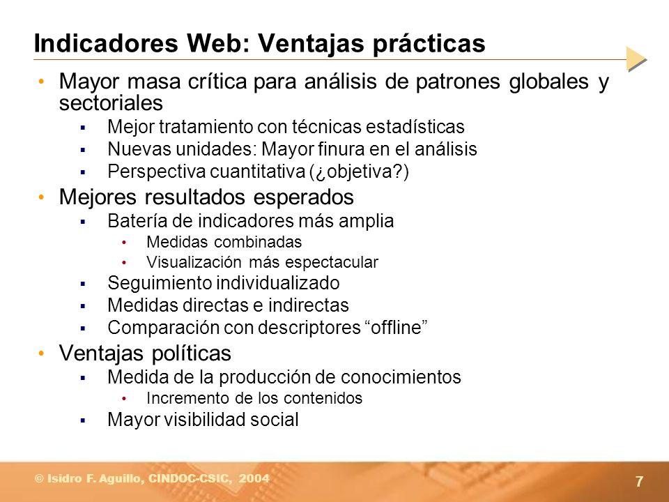 7 © Isidro F. Aguillo, CINDOC-CSIC, 2004 Indicadores Web: Ventajas prácticas Mayor masa crítica para análisis de patrones globales y sectoriales Mejor